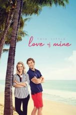 Nonton film This Little Love of Mine (2021) terbaru